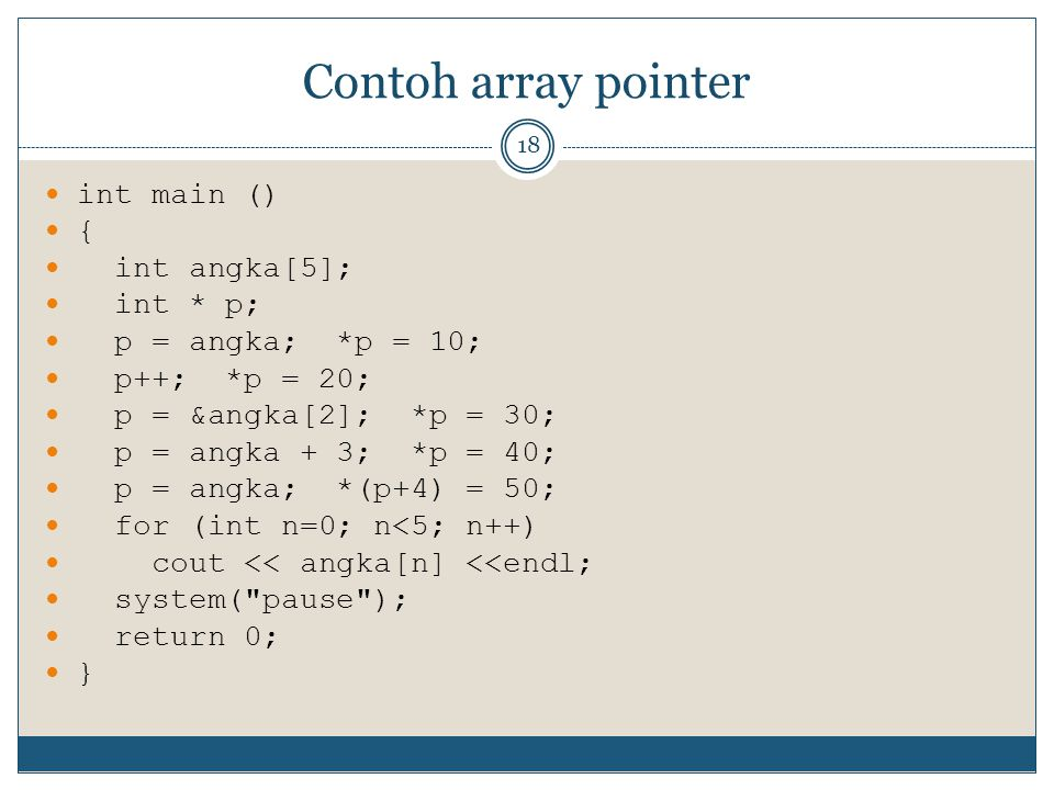 Contoh array pointer int main () { int angka[5]; int * p;